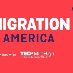 TEDxMileHigh Immigration in America 2018